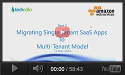 Webinar Series Part 2 -Recipe for a Successful SaaS Company - Migrating Single Tenant SaaS Apps To Multi-Tenant Model